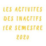 Activités des Inactifs – 1er semestre 2020